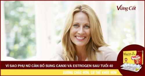 Vì sao phụ nữ cần bổ sung Canxi và Estrogen sau tuổi 40
